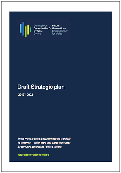 Future Generation Commissioner for Wales Draft Strategic Plan 2017 - 2023